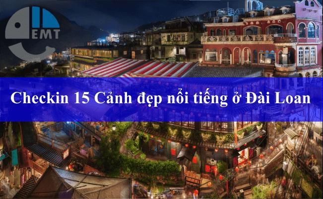 Đài Loan có gì đẹp? Cùng khách du lịch Checkin 15 Cảnh đẹp nổi tiếng ở Đài Loan