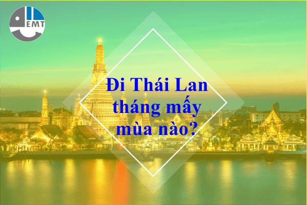 Nên đi Thái Lan vào tháng mấy, mùa nào là đẹp và hợp lý nhất?